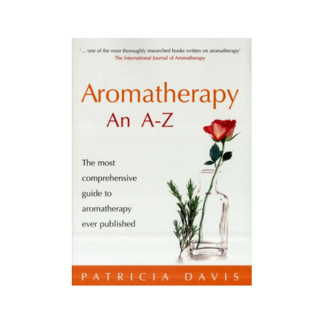 Aromatherapy An A-Z : The most comprehensive guide to aromatherapy ever published by Patricia Davis