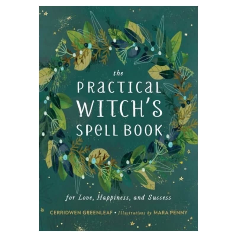The Practical Witch's Spell Book : For Love, Happiness, and Success by Cerridwen Greenleaf
