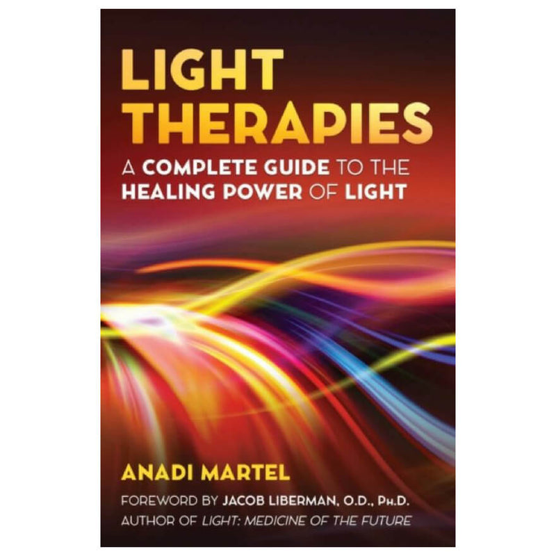 Light Therapies : A Complete Guide to the Healing Power of Light by Anadi Martel