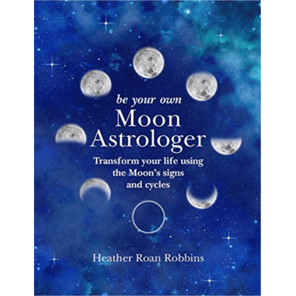 Be Your Own Moon Astrologer by Heather Roan Robbins