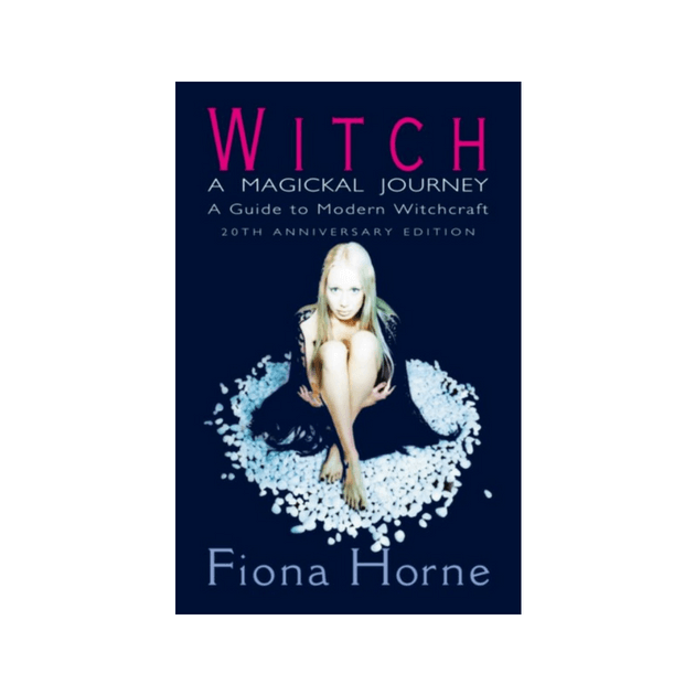 Witch: a Magickal Journey : A Guide to Modern Witchcraft by Fiona Horne