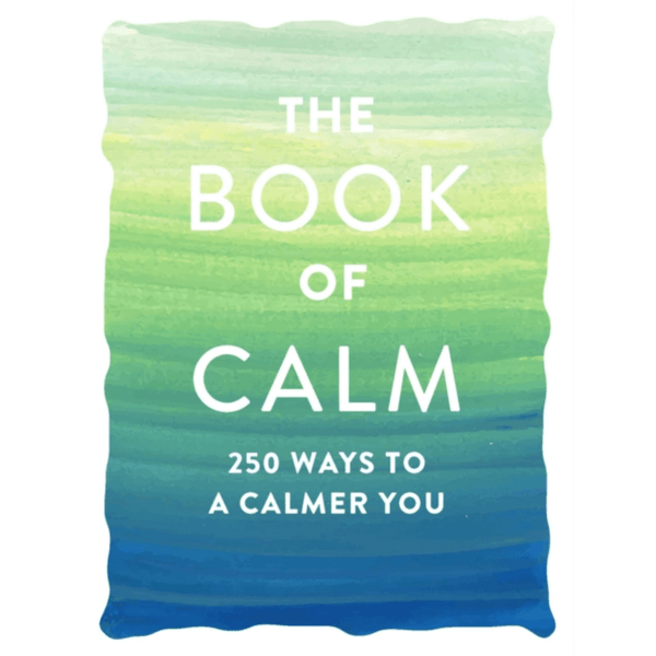The Book of Calm : 250 Ways to a Calmer You