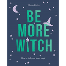 Be More Witch : How to Find Your Inner Magic