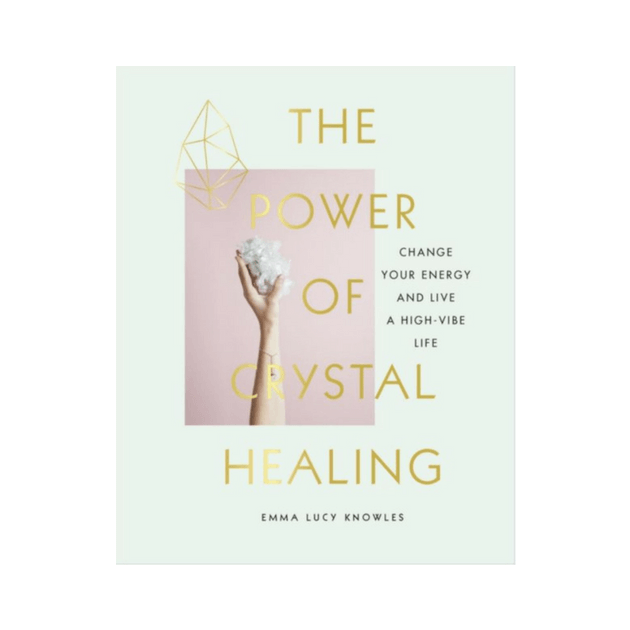 The Power of Crystal Healing by Emma Lucy Knowles