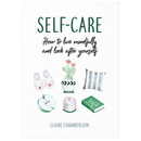 Self-Care : How to Live Mindfully and Look After Yourself