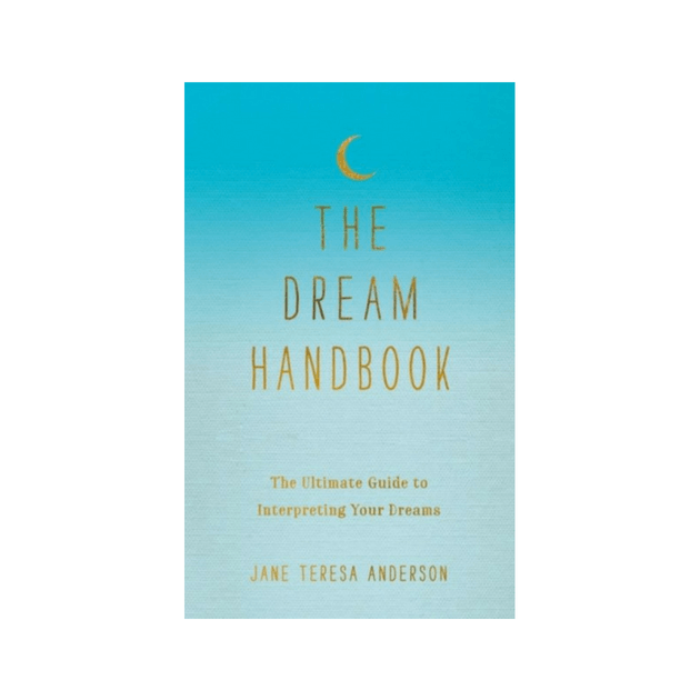 The Dream Handbook : The Ultimate Guide to Interpreting Your Dreams by Jane Teresa Anderson