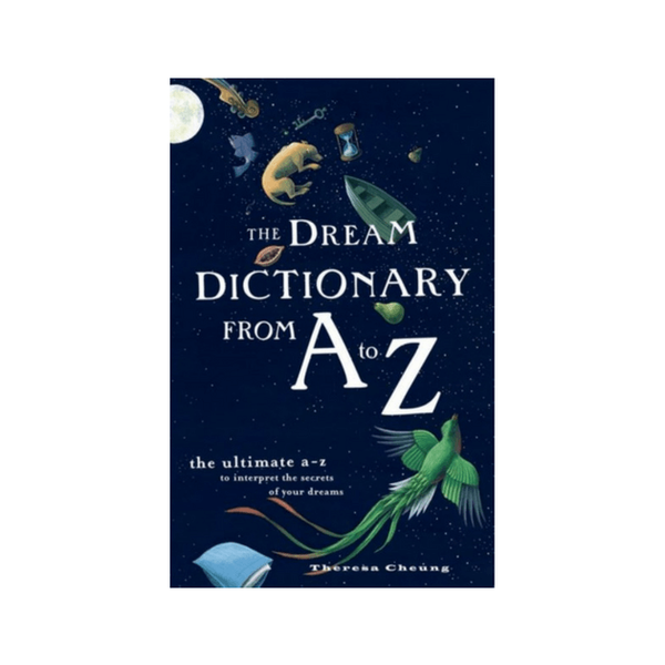 The Dream Dictionary from A to Z : The Ultimate A-Z to Interpret the Secrets of Your Dreams by Theresa Cheung