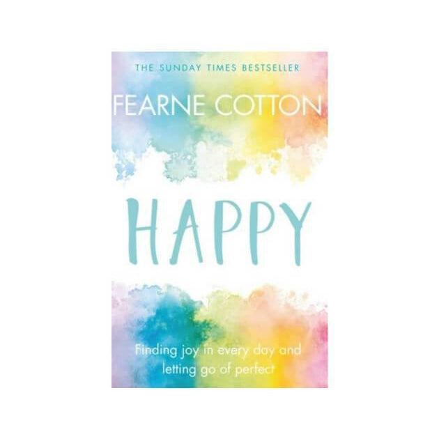 Happy : Finding joy in every day and letting go of perfect by Fearne Cotton