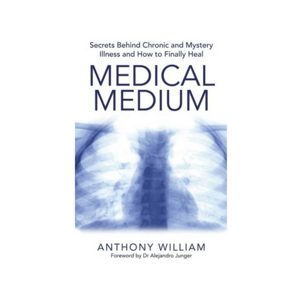 Medical Medium : Secrets Behind Chronic and Mystery Illness and How to Finally Heal by Anthony William