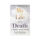 My Life After Death : A Memoir from Heaven by Erik Medhus, Elisa MD Medhus