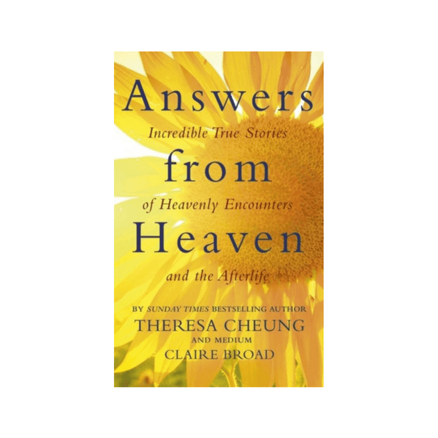 Answers from Heaven : Incredible True Stories of Heavenly Encounters and the Afterlife by Theresa Cheung
