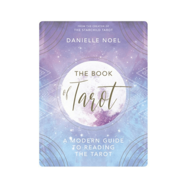 The Book of Tarot : A Modern Guide to Reading the Tarot by Danielle Noel