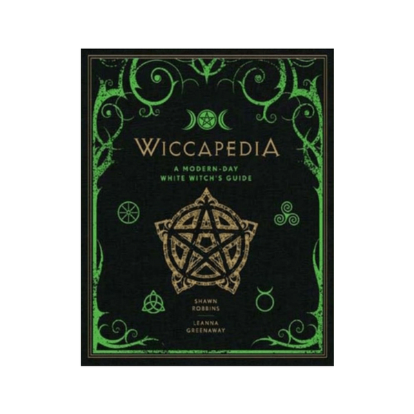 Wiccapedia : A Modern-Day White Witch's Guide by Shawn Robbins, Leanna Greenaway