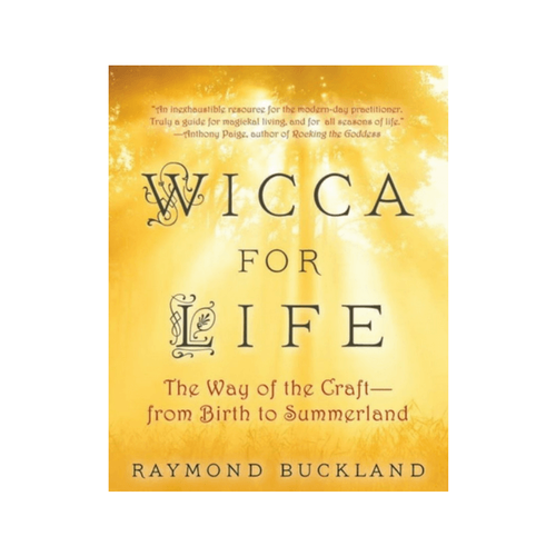 Wicca For Life : The Way of the Craft - From Birth to Summerland by Raymond Buckland
