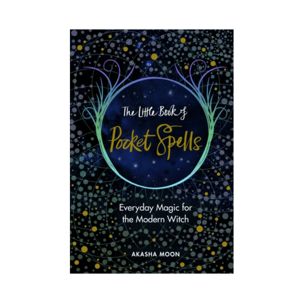 The Little Book of Pocket Spells : Everyday Magic for the Modern Witch by Akasha Moon