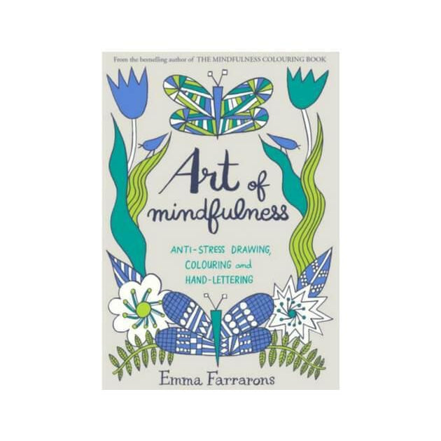 Art of Mindfulness : Anti-stress drawing, colouring and hand lettering by Emma Farrarons