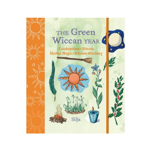 The Green Wiccan Year : Celebrations, Rituals, Herbal Magic, and Kitchen Witchery by Silja