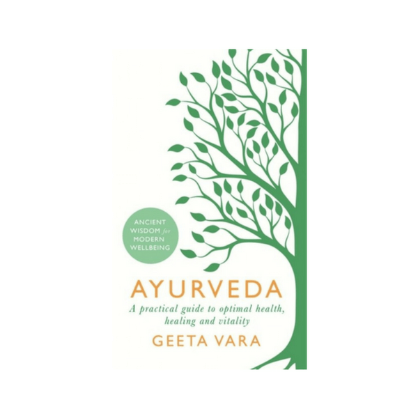 Ayurveda : Ancient wisdom for modern wellbeing by Geeta Vara