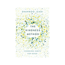 The Kindness Method : Changing Habits for Good by Shahroo Izadi