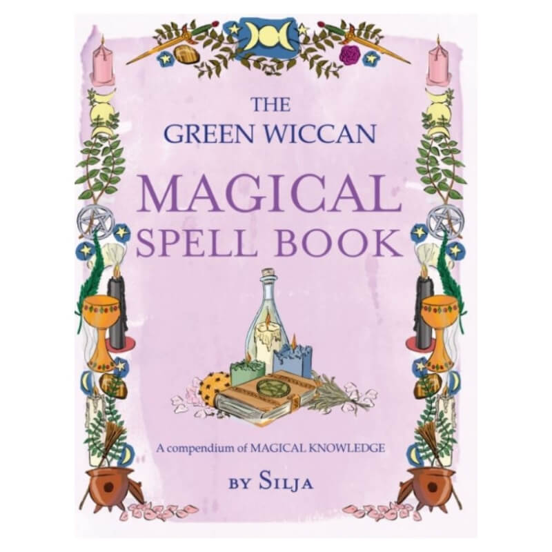 The Green Wiccan Magical Spell Book : A Compendium of Magical Knowledge