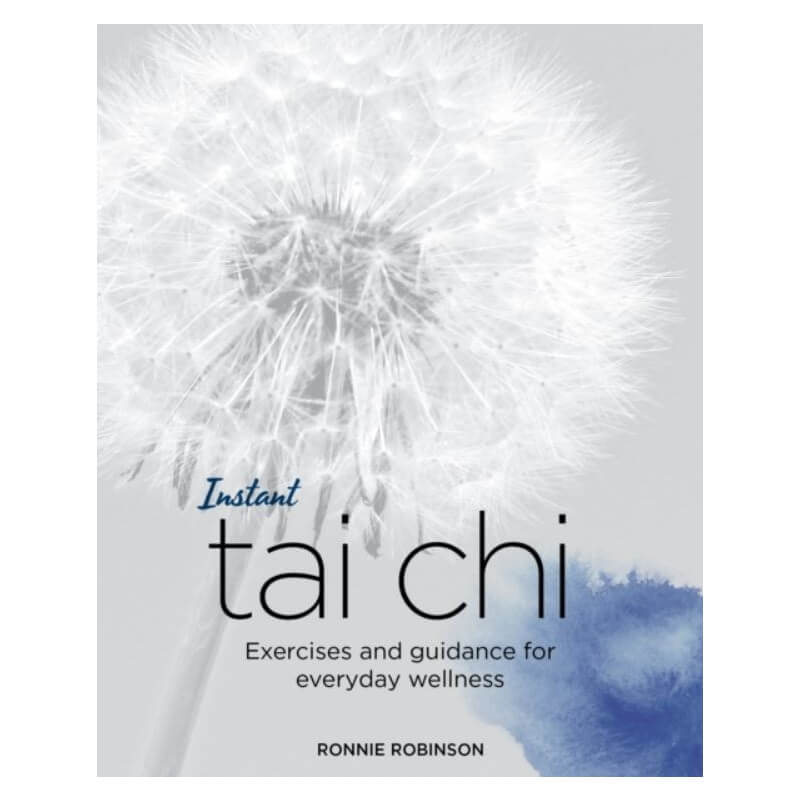 Instant Tai Chi : Exercises and Guidance for Everyday Wellness by Ronnie Robinson