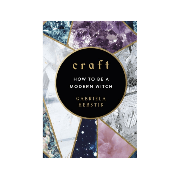 Craft : How to Be a Modern Witch by Gabriela Herstik