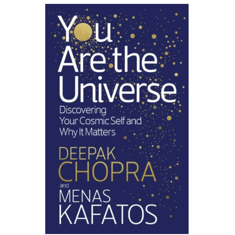 You Are the Universe : Discovering Your Cosmic Self and Why It Matters by Deepak M.D. Chopra