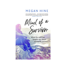 Mind of a Survivor : What the wild has taught me about survival and success by Megan Hine