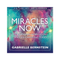 Miracles Now : Inspirational Affirmations and Life-Changing Tools by Gabrielle Bernstein
