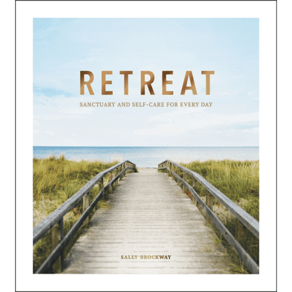 Retreat : Sanctuary and Self-Care for Every Day by Sally Brockway