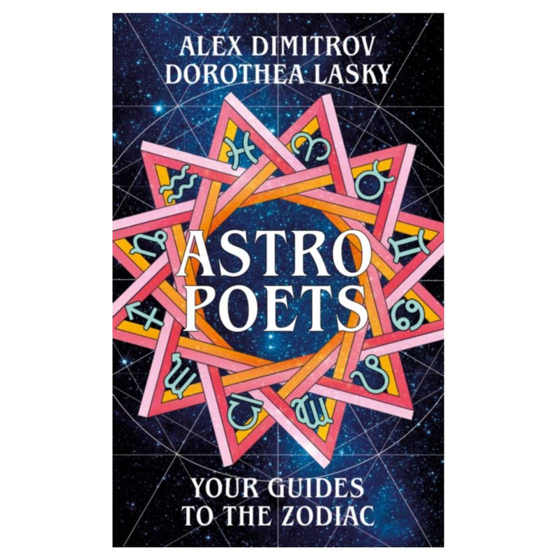 Astro Poets: Your Guides to the Zodiac By Dorothea Lasky