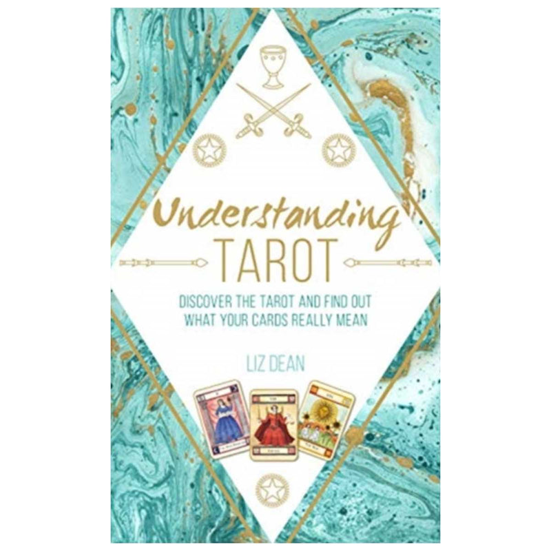 Understanding Tarot : Discover the Tarot and Find out What Your Cards Really Mean By Liz Dean