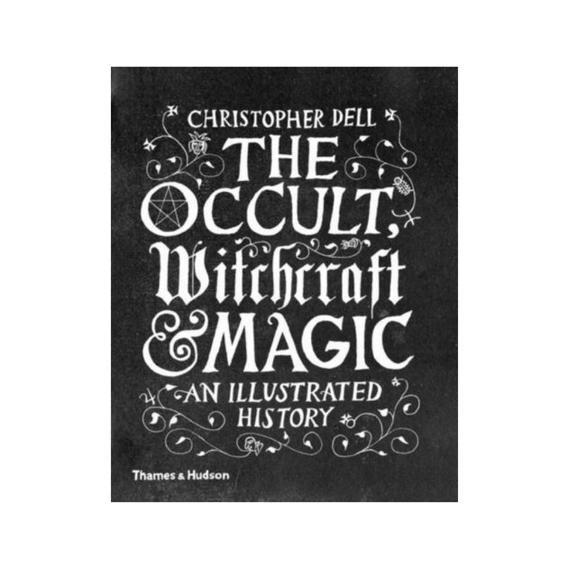 The Occult, Witchcraft & Magic : An Illustrated History by Christopher Dell