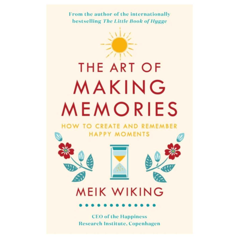 The Art of Making Memories by Meik Wiking