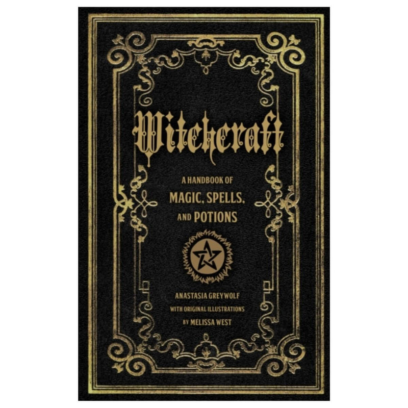 Witchcraft : A Handbook of Magic Spells and Potions by Anastasia Greywolf