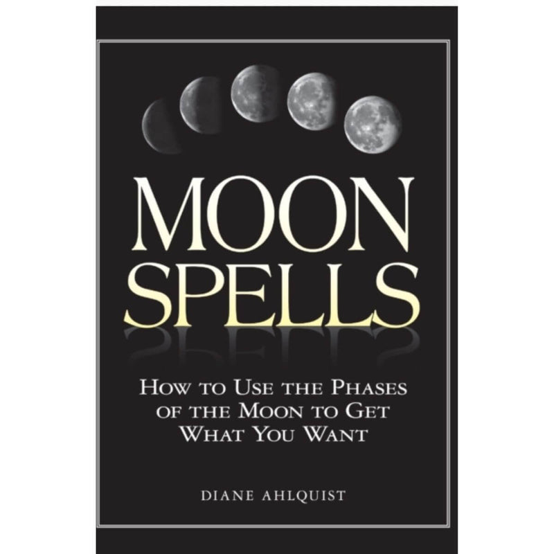 Moon Spells : How to Use the Phases of the Moon to Get What You Want By Diane Ahlquist