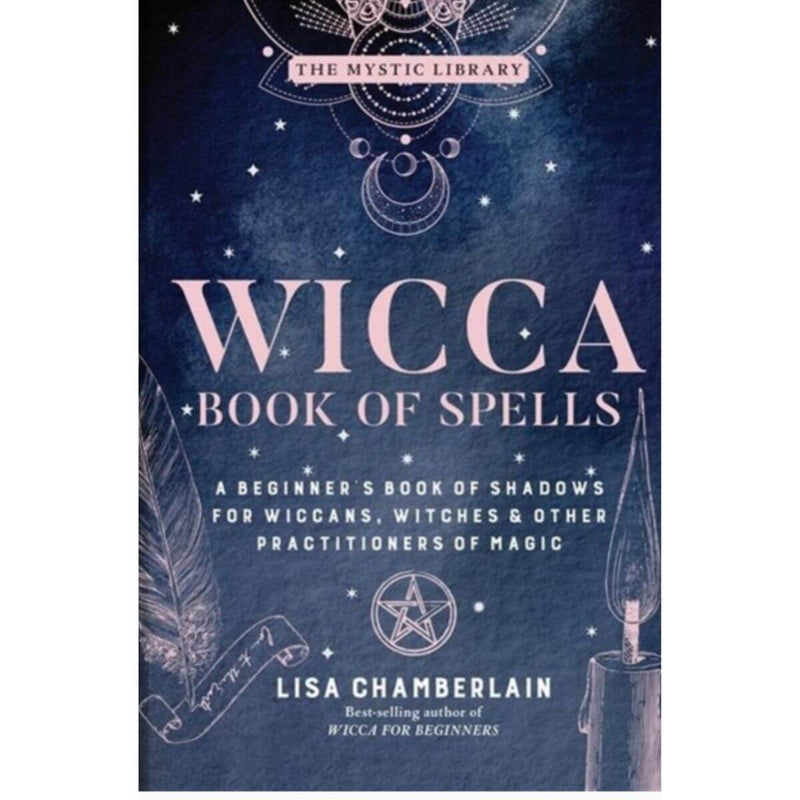 Wicca Book of Spells : A Beginner's Book of Shadows for Wiccans, Witches, and Other Practitioners of Magic by Lisa Chamberlain