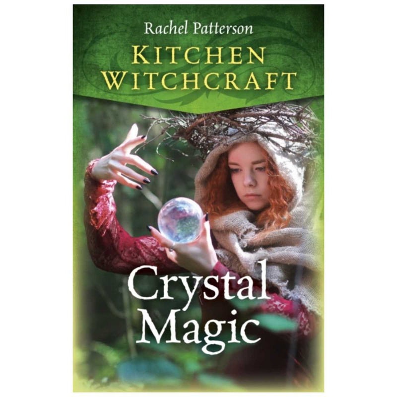 Kitchen Witchcraft: Crystal Magic By Rachel Patterson