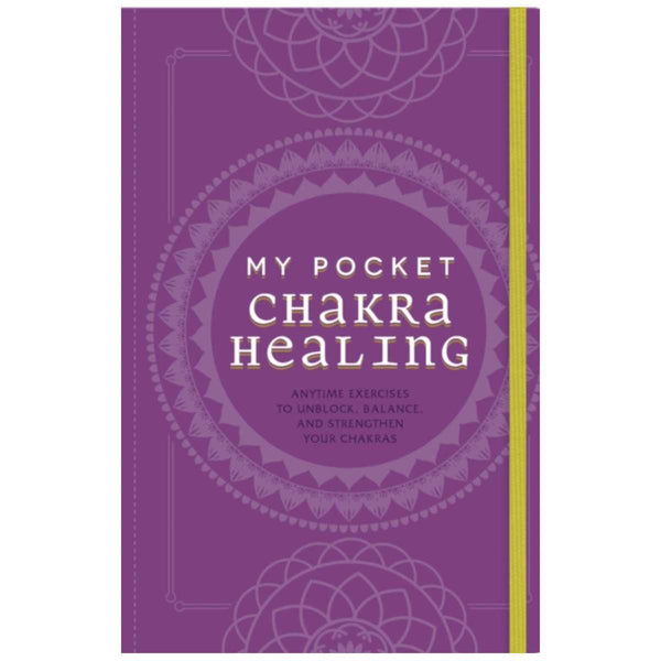 My Pocket Chakra Healing : Anytime Exercises to Unblock, Balance, and Strengthen Your Chakras By Heidi E Spear