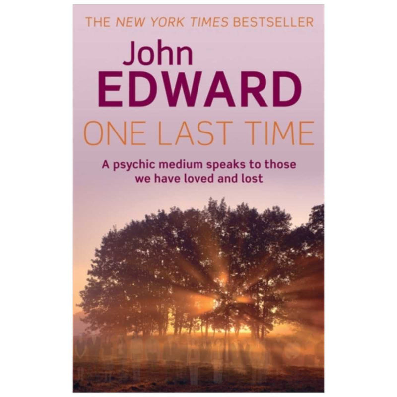 One Last Time : A psychic medium speaks to those we have loved and lost By John Edward