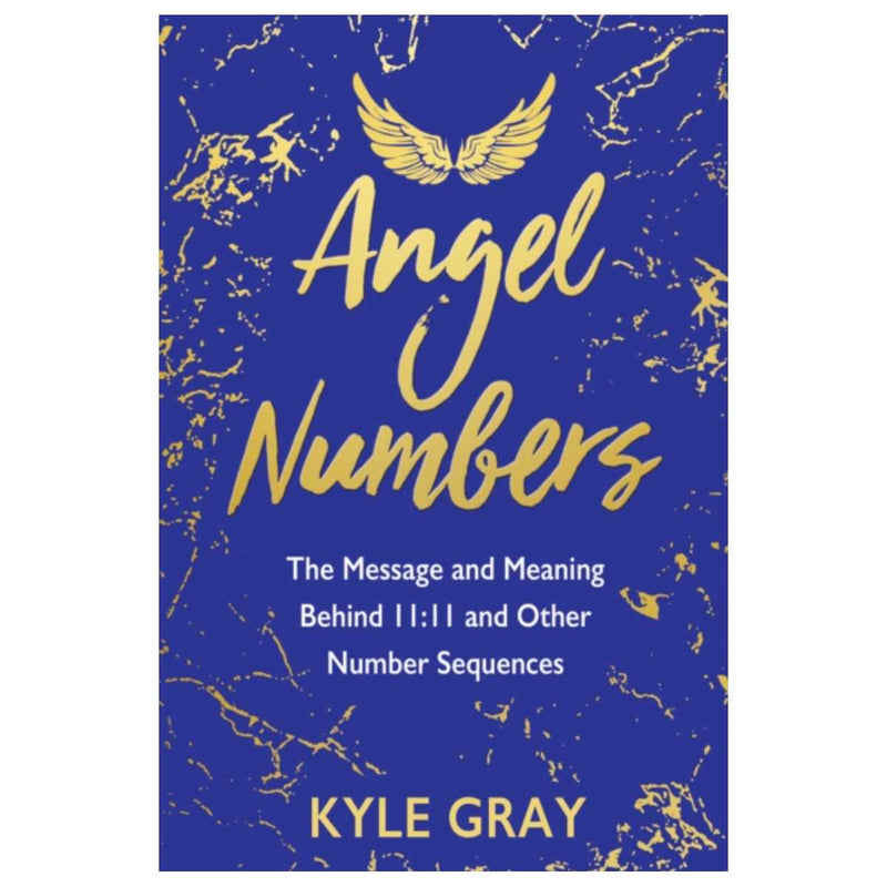 Angel Numbers : The Message and Meaning Behind 11:11 and Other Number Sequences By Kyle Gray