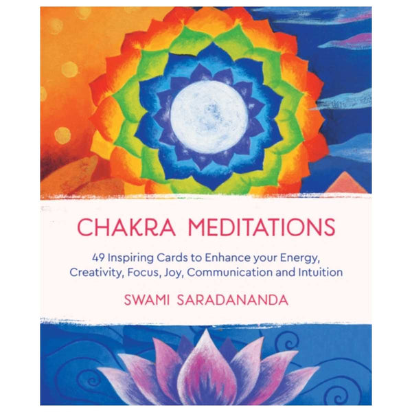 Chakra Meditations : 49 Inspiring Cards to Enhance your Energy, Creativity, Focus, Joy, Communication and Intuition By Swami Saradananda