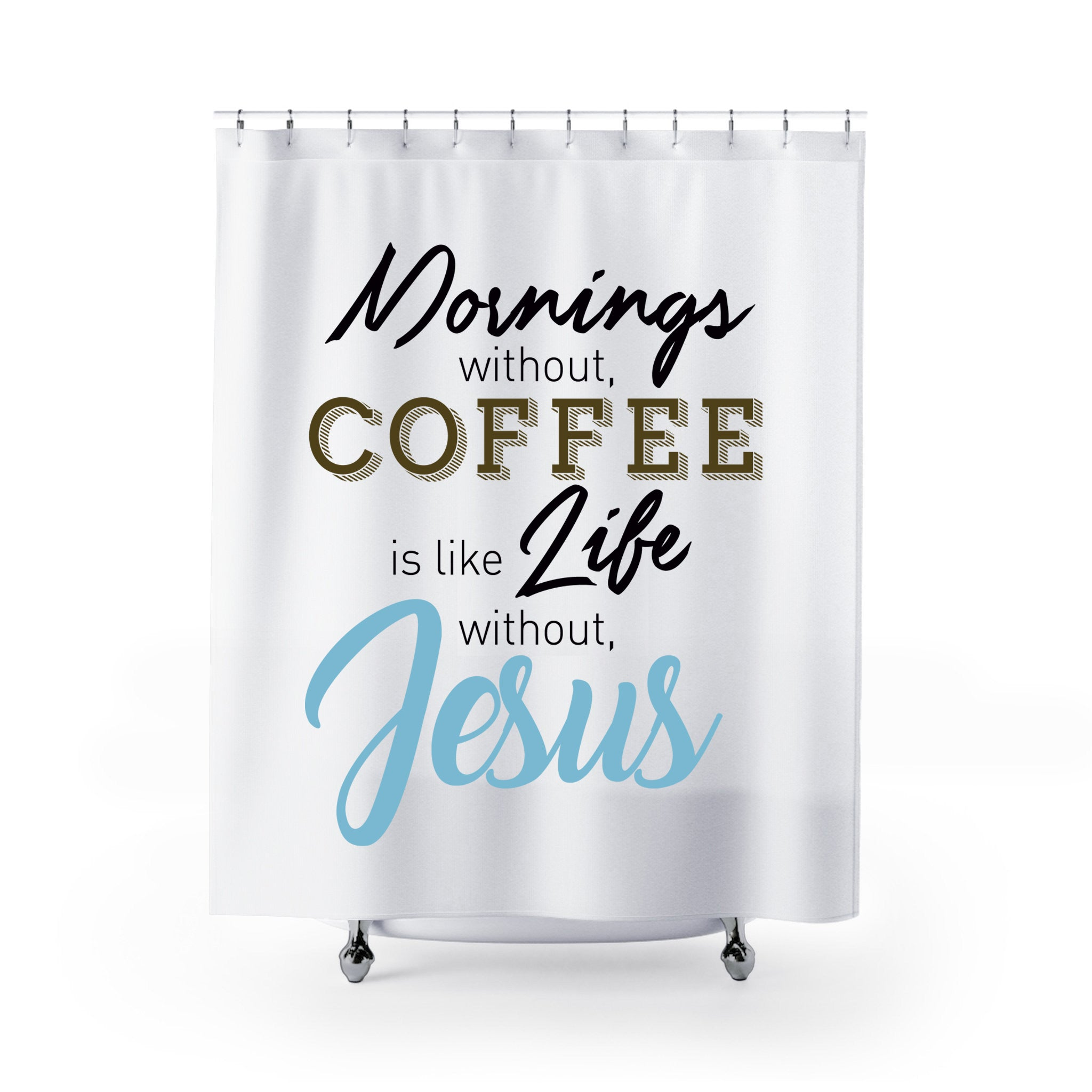 Mornings Without Coffee Shower Curtain