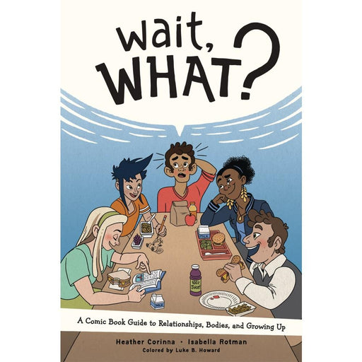 WAIT WHAT GUIDE TO RELATIONSHIPS BODIES & GROWING UP GN - Books Graphic Novels
