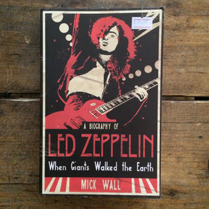 A Biography Of Led Zeppelin: When Giants Walked The Earth - Mick Wall