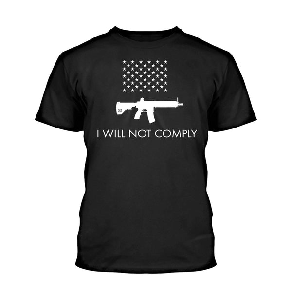 I Will NOT Comply with AR-15 Ban Shirt