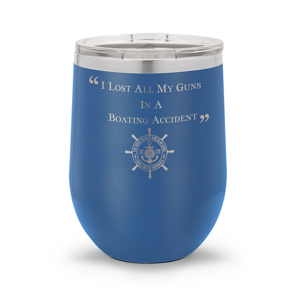I Lost ALL My Guns in a Boating Accident | 12oz Stemless Wine Cup
