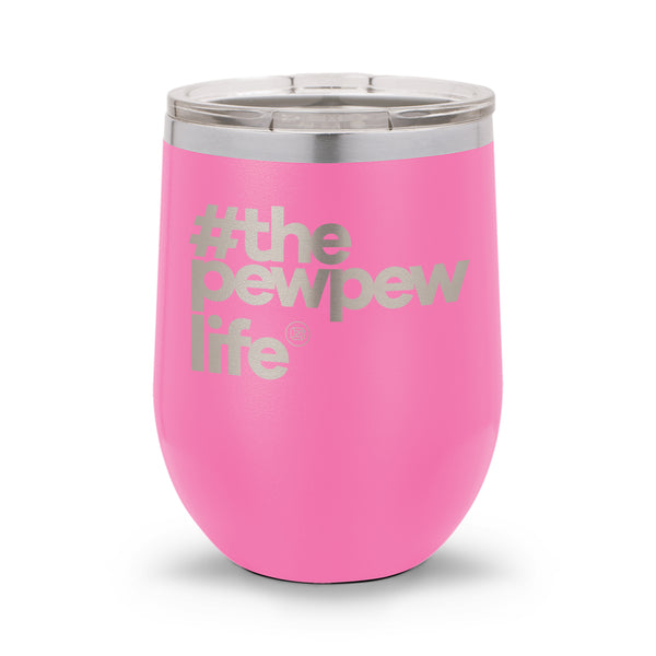 #ThePewPewLife | 12oz Stemless Wine Cup