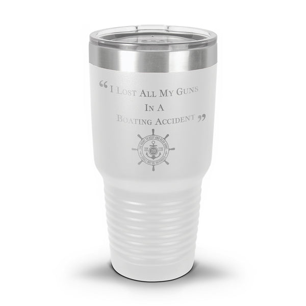 I Lost ALL My Guns in a Boating Accident Laser Etched Tumbler