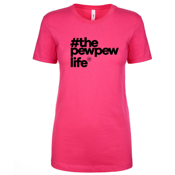 #ThePewPewLife Women's Shirt